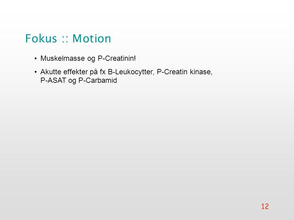 12 Fokus :: Motion •Muskelmasse og P-Creatinin.