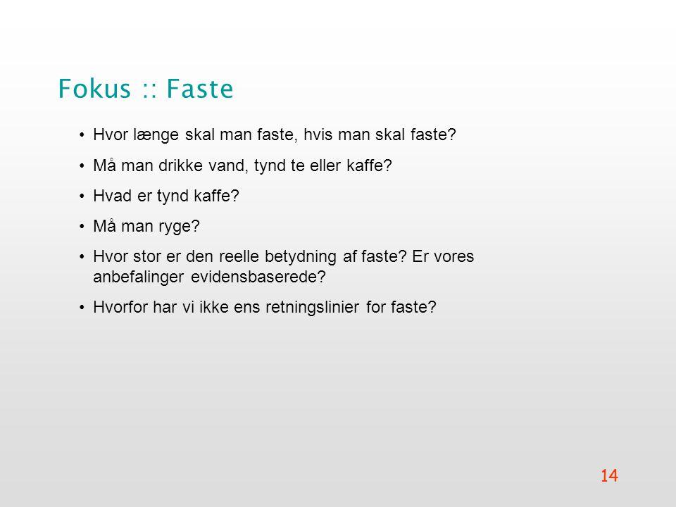 14 Fokus :: Faste •Hvor længe skal man faste, hvis man skal faste.