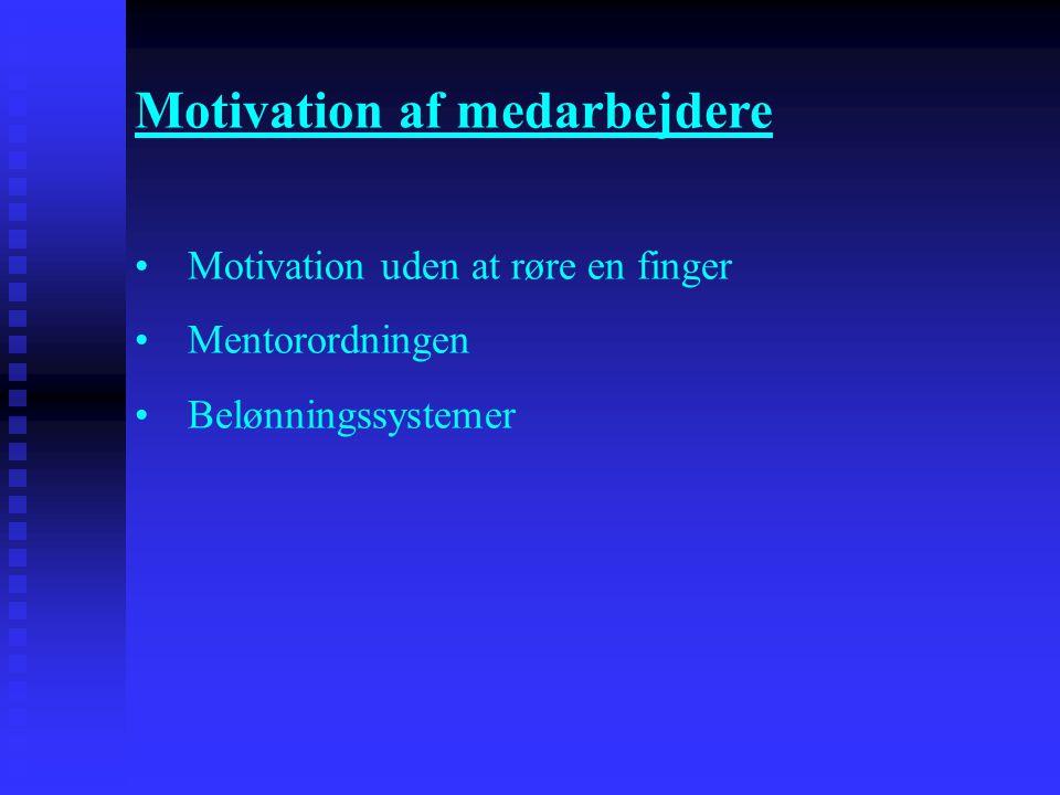 Motivation af medarbejdere •Motivation uden at røre en finger •Mentorordningen •Belønningssystemer