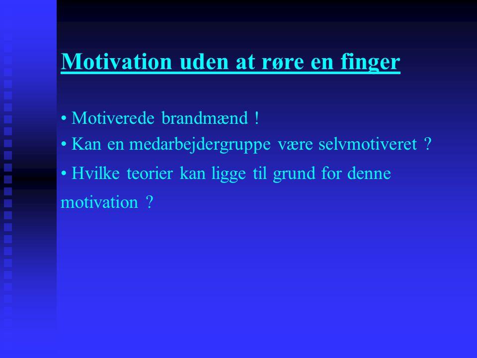 • Motiverede brandmænd ! • Kan en medarbejdergruppe være selvmotiveret ? • Hvilke teorier kan ligge til grund for denne motivation ? Motivation uden a