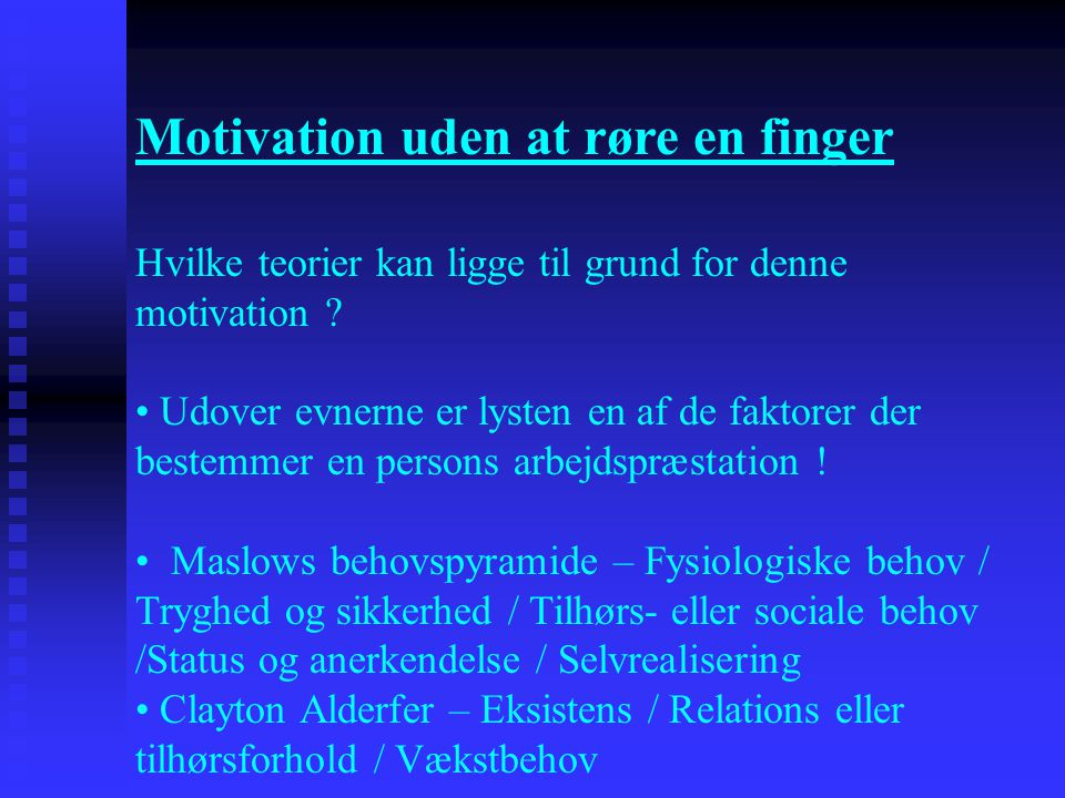 Motivation uden at røre en finger Hvilke teorier kan ligge til grund for denne motivation ? • Udover evnerne er lysten en af de faktorer der bestemmer