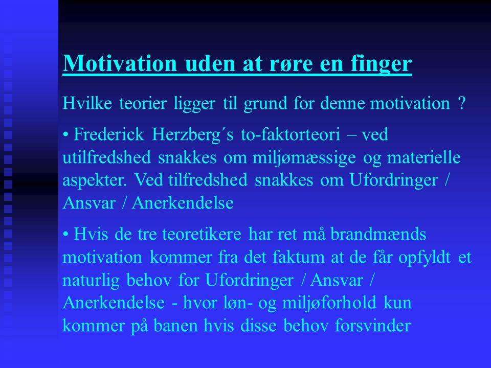 Motivation uden at røre en finger Hvilke teorier ligger til grund for denne motivation ? • Frederick Herzberg´s to-faktorteori – ved utilfredshed snak