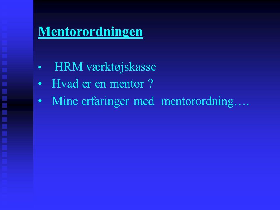 Mentorordningen • HRM værktøjskasse •Hvad er en mentor ? •Mine erfaringer med mentorordning….