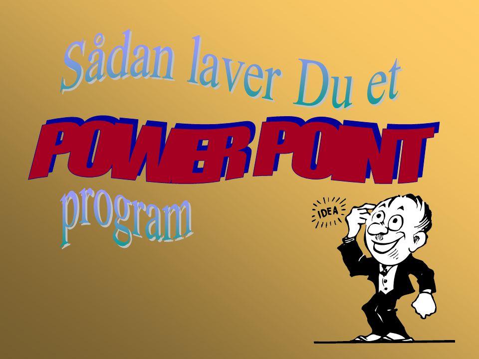 Præsentation af POWER POINT Ved hjælp af Power Point kan Du lave præsentationer til foredrag og undervisning.
