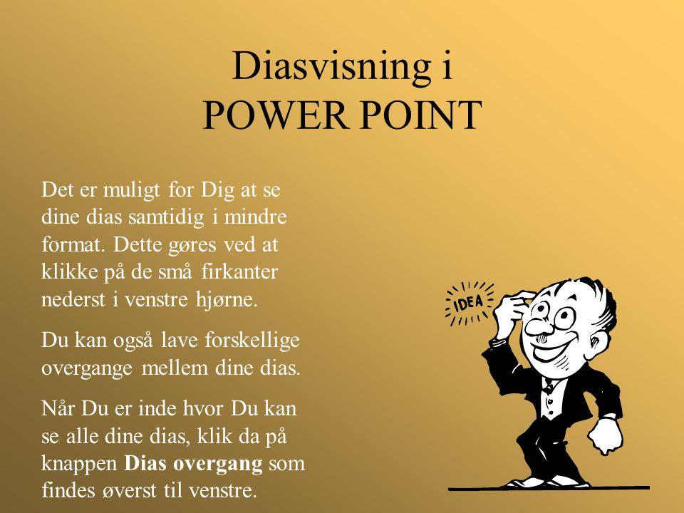 Diasvisning i POWER POINT Det er muligt for Dig at se dine dias samtidig i mindre format. Dette gøres ved at klikke på de små firkanter nederst i vens