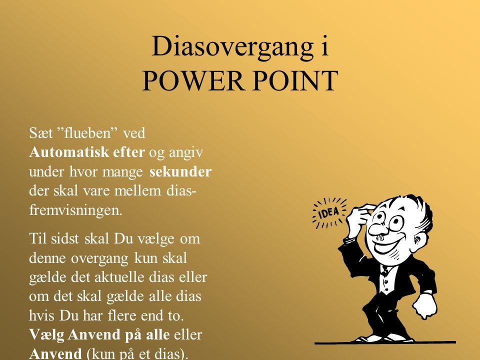 """Diasovergang i POWER POINT Sæt """"flueben"""" ved Automatisk efter og angiv under hvor mange sekunder der skal vare mellem dias- fremvisningen. Til sidst s"""