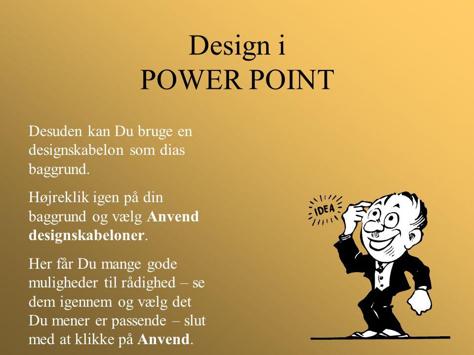 Design i POWER POINT Desuden kan Du bruge en designskabelon som dias baggrund. Højreklik igen på din baggrund og vælg Anvend designskabeloner. Her får