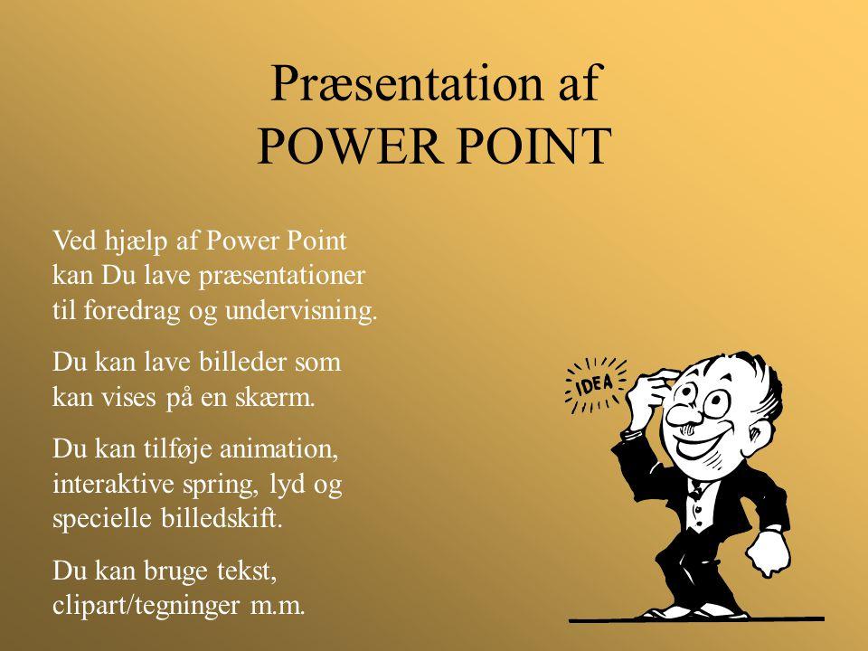 Præsentation af POWER POINT Ved hjælp af Power Point kan Du lave præsentationer til foredrag og undervisning. Du kan lave billeder som kan vises på en