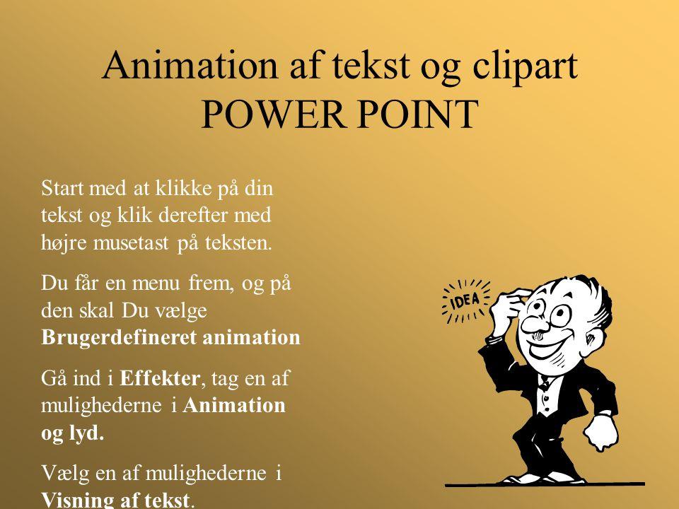 Animation af tekst og clipart POWER POINT Start med at klikke på din tekst og klik derefter med højre musetast på teksten. Du får en menu frem, og på
