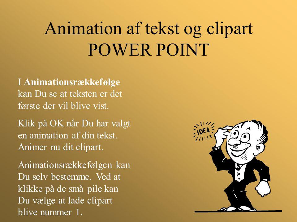 Animation af tekst og clipart POWER POINT I Animationsrækkefølge kan Du se at teksten er det første der vil blive vist. Klik på OK når Du har valgt en
