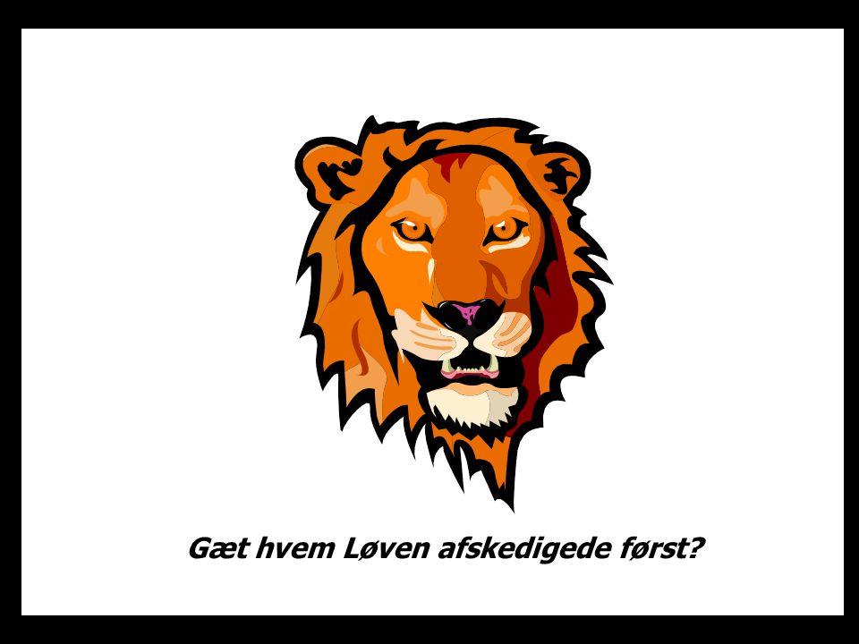 Gæt hvem Løven afskedigede først?