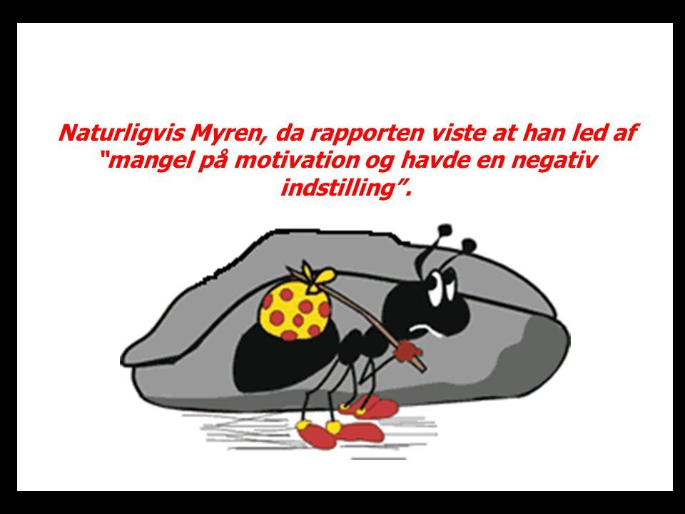 Naturligvis Myren, da rapporten viste at han led af mangel på motivation og havde en negativ indstilling .