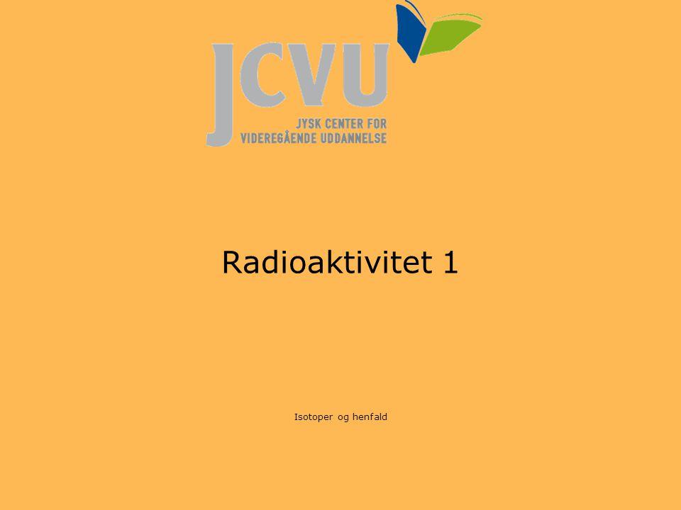 Radioaktivitet 1 Isotoper og henfald