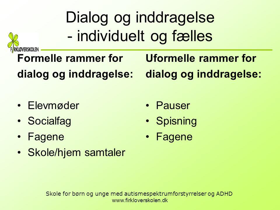 www.firkloverskolen.dk Skole for børn og unge med autismespektrumforstyrrelser og ADHD Dialog og inddragelse - individuelt og fælles Formelle rammer f