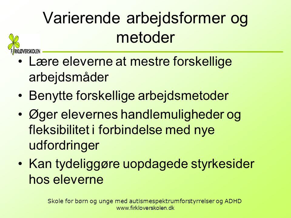 www.firkloverskolen.dk Skole for børn og unge med autismespektrumforstyrrelser og ADHD Varierende arbejdsformer og metoder •Lære eleverne at mestre fo