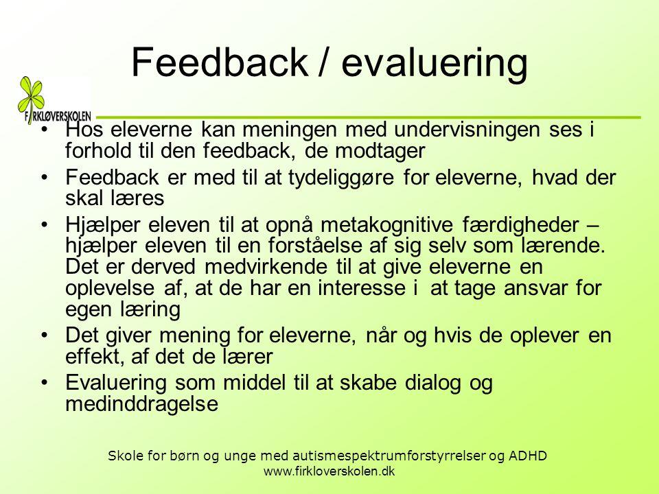 www.firkloverskolen.dk Skole for børn og unge med autismespektrumforstyrrelser og ADHD Feedback / evaluering •Hos eleverne kan meningen med undervisni