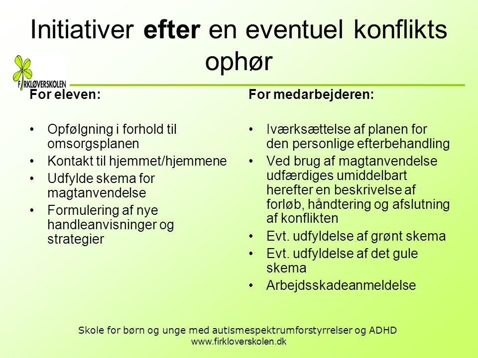 www.firkloverskolen.dk Skole for børn og unge med autismespektrumforstyrrelser og ADHD Initiativer efter en eventuel konflikts ophør For eleven: •Opfø