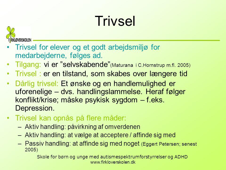 www.firkloverskolen.dk Skole for børn og unge med autismespektrumforstyrrelser og ADHD Trivsel •Trivsel for elever og et godt arbejdsmiljø for medarbe