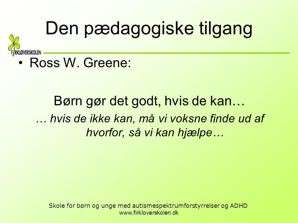 www.firkloverskolen.dk Skole for børn og unge med autismespektrumforstyrrelser og ADHD Den pædagogiske tilgang •Ross W. Greene: Børn gør det godt, hvi