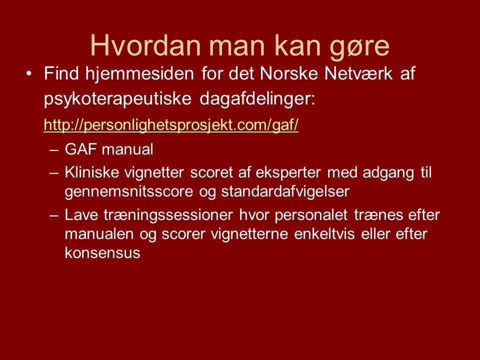 Hvordan man kan gøre •Find hjemmesiden for det Norske Netværk af psykoterapeutiske dagafdelinger: http://personlighetsprosjekt.com/gaf/ http://personl