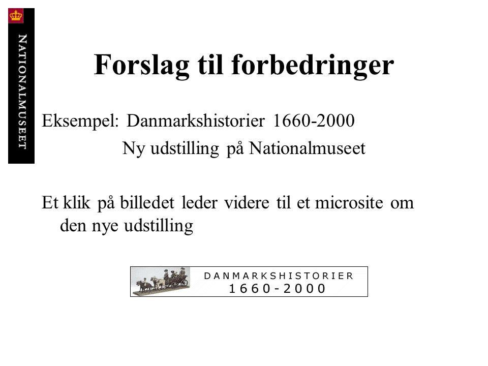 Forslag til forbedringer Eksempel: Danmarkshistorier 1660-2000 Ny udstilling på Nationalmuseet Et klik på billedet leder videre til et microsite om de