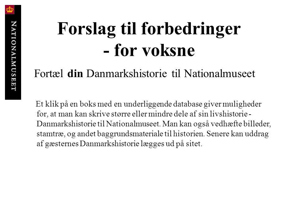 Forslag til forbedringer - for voksne Fortæl din Danmarkshistorie til Nationalmuseet Et klik på en boks med en underliggende database giver muligheder