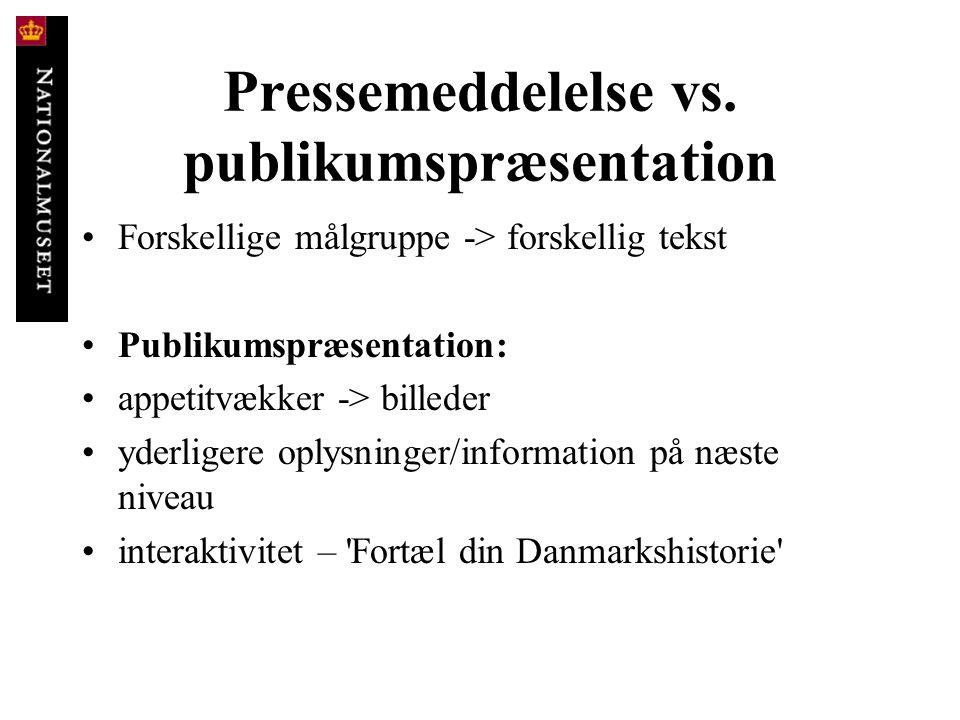 Pressemeddelelse vs. publikumspræsentation • Forskellige målgruppe -> forskellig tekst • Publikumspræsentation: • appetitvækker -> billeder • yderlige