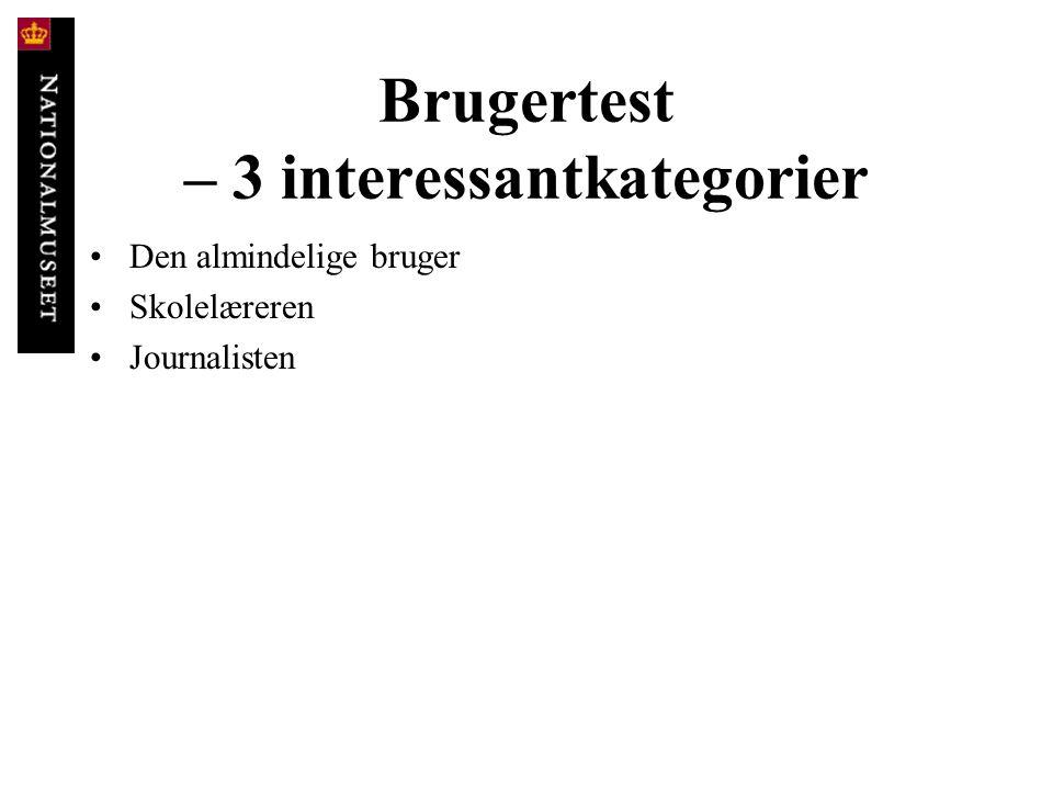Brugertest – 3 interessantkategorier • Den almindelige bruger • Skolelæreren • Journalisten