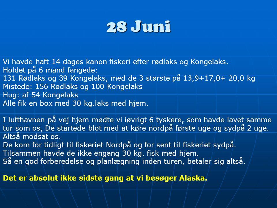 28 Juni Vi havde haft 14 dages kanon fiskeri efter rødlaks og Kongelaks.