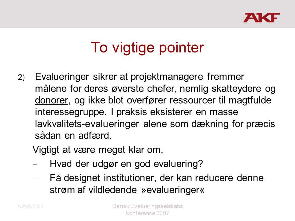 www.akf.dk Dansk Evalueringsselskabs konference 2007 To vigtige pointer 2) Evalueringer sikrer at projektmanagere fremmer målene for deres øverste che