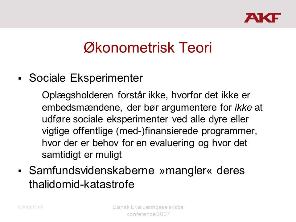 www.akf.dk Dansk Evalueringsselskabs konference 2007 Økonometrisk Teori  Sociale Eksperimenter Oplægsholderen forstår ikke, hvorfor det ikke er embed