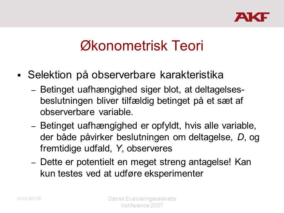 www.akf.dk Dansk Evalueringsselskabs konference 2007 Økonometrisk Teori  Selektion på observerbare karakteristika – Betinget uafhængighed siger blot,