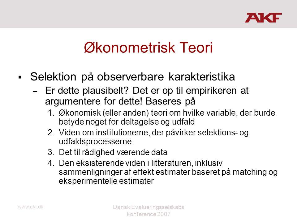 www.akf.dk Dansk Evalueringsselskabs konference 2007 Økonometrisk Teori  Selektion på observerbare karakteristika – Er dette plausibelt? Det er op ti