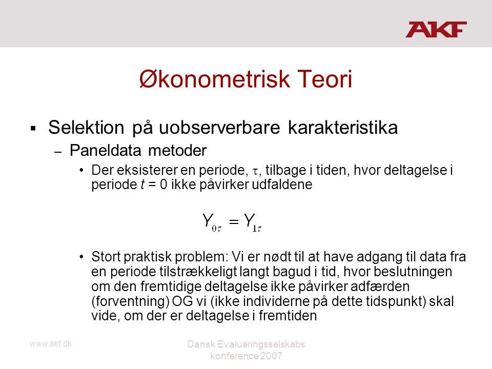 www.akf.dk Dansk Evalueringsselskabs konference 2007 Økonometrisk Teori  Selektion på uobserverbare karakteristika – Paneldata metoder •Der eksistere