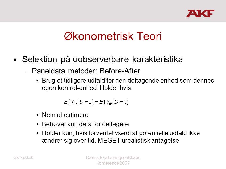 www.akf.dk Dansk Evalueringsselskabs konference 2007 Økonometrisk Teori  Selektion på uobserverbare karakteristika – Paneldata metoder: Before-After