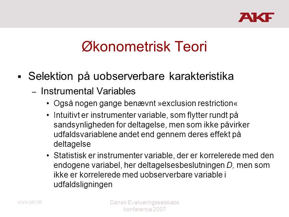 www.akf.dk Dansk Evalueringsselskabs konference 2007 Økonometrisk Teori  Selektion på uobserverbare karakteristika – Instrumental Variables •Også nog