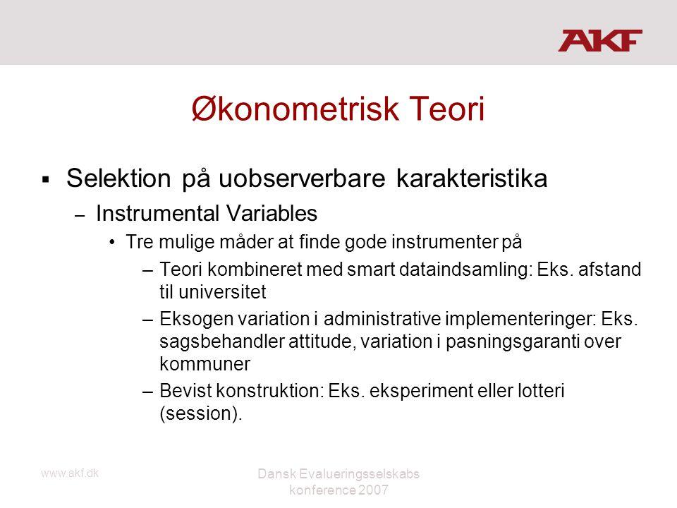 www.akf.dk Dansk Evalueringsselskabs konference 2007 Økonometrisk Teori  Selektion på uobserverbare karakteristika – Instrumental Variables •Tre muli