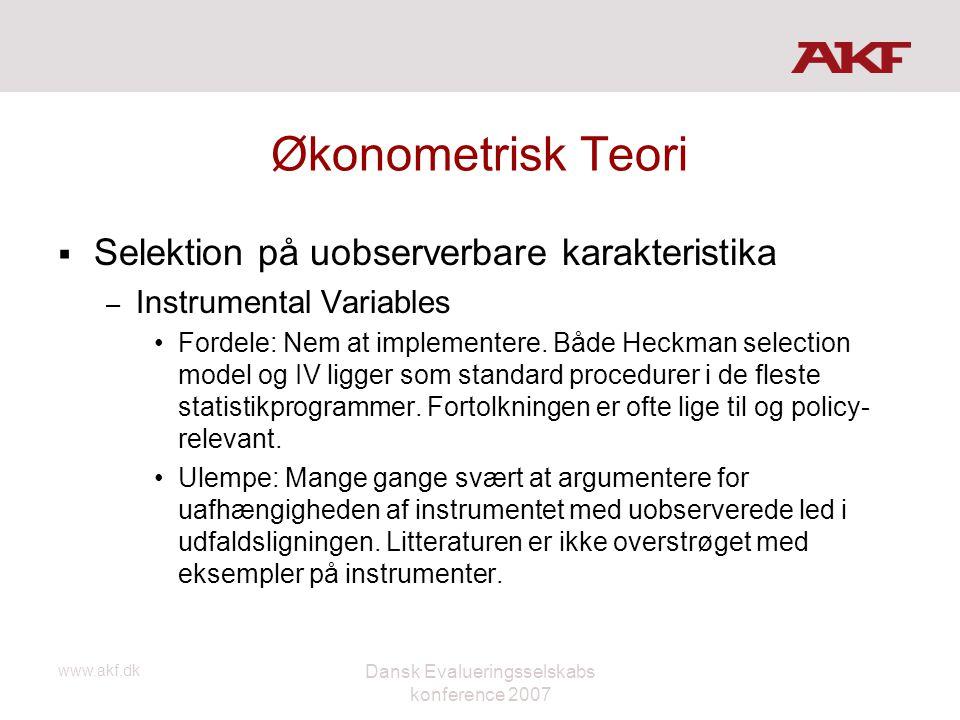 www.akf.dk Dansk Evalueringsselskabs konference 2007 Økonometrisk Teori  Selektion på uobserverbare karakteristika – Instrumental Variables •Fordele: