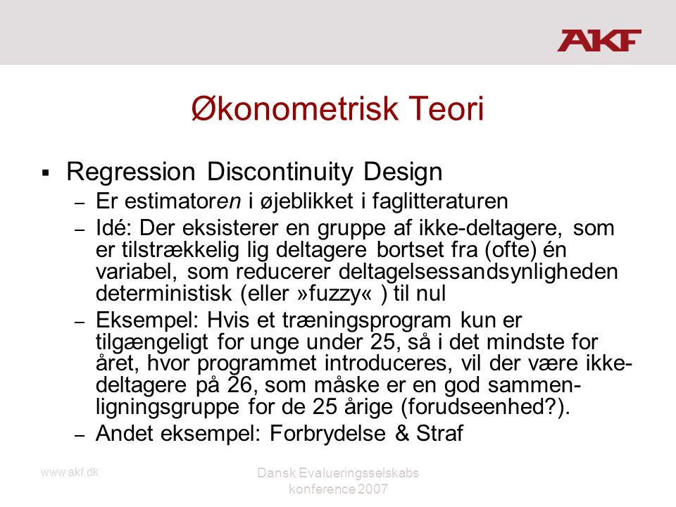 www.akf.dk Dansk Evalueringsselskabs konference 2007 Økonometrisk Teori  Regression Discontinuity Design – Er estimatoren i øjeblikket i faglitteratu