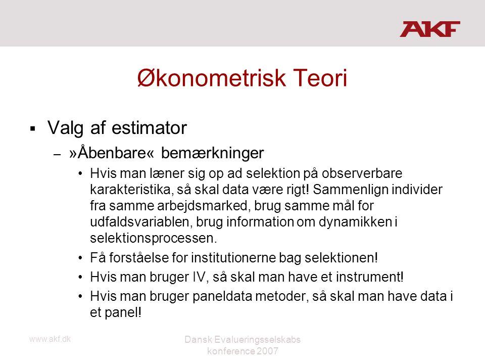 www.akf.dk Dansk Evalueringsselskabs konference 2007 Økonometrisk Teori  Valg af estimator – »Åbenbare« bemærkninger •Hvis man læner sig op ad selekt