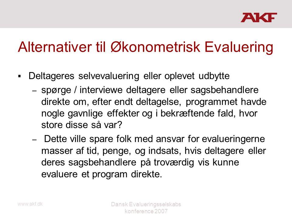 www.akf.dk Dansk Evalueringsselskabs konference 2007 Alternativer til Økonometrisk Evaluering  Deltageres selvevaluering eller oplevet udbytte – spør