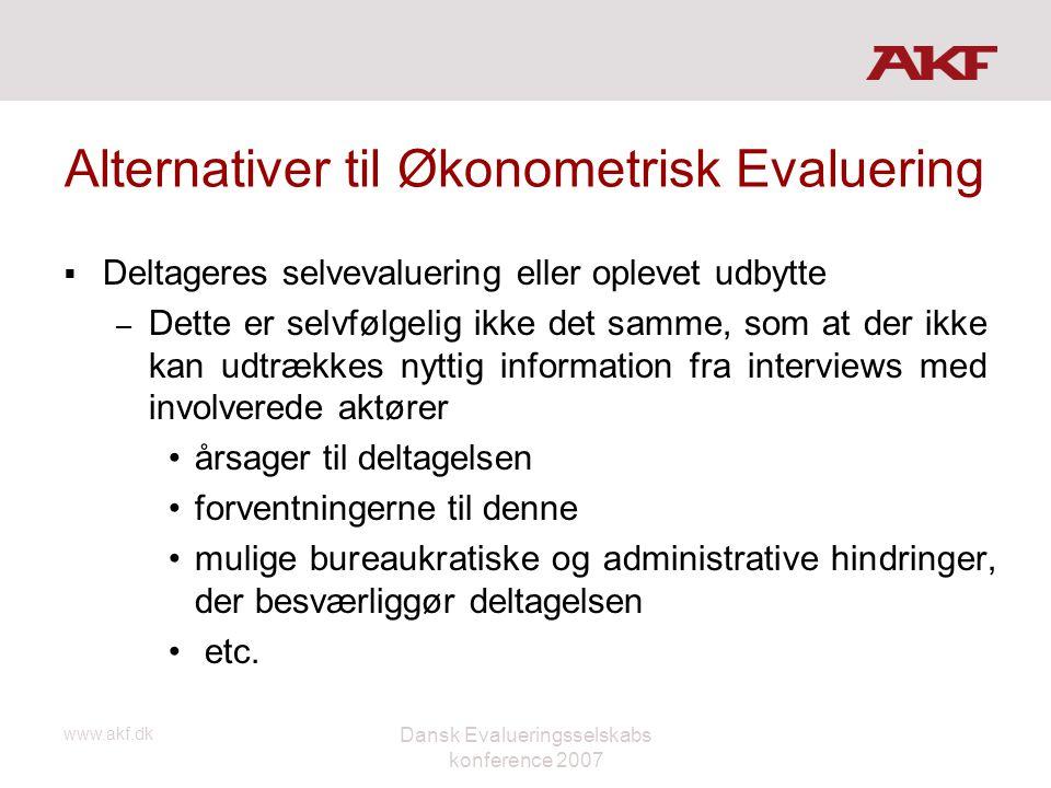 www.akf.dk Dansk Evalueringsselskabs konference 2007 Alternativer til Økonometrisk Evaluering  Deltageres selvevaluering eller oplevet udbytte – Dett