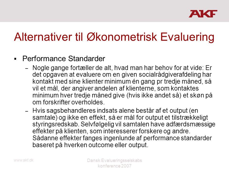 www.akf.dk Dansk Evalueringsselskabs konference 2007 Alternativer til Økonometrisk Evaluering  Performance Standarder – Nogle gange fortæller de alt,