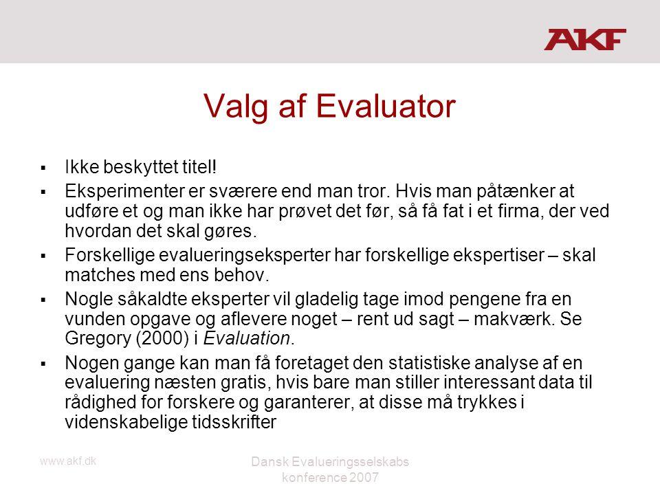 www.akf.dk Dansk Evalueringsselskabs konference 2007 Valg af Evaluator  Ikke beskyttet titel!  Eksperimenter er sværere end man tror. Hvis man påtæn