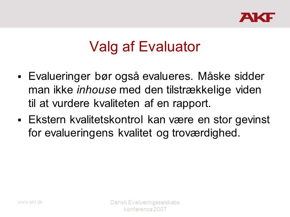 www.akf.dk Dansk Evalueringsselskabs konference 2007 Valg af Evaluator  Evalueringer bør også evalueres. Måske sidder man ikke inhouse med den tilstr