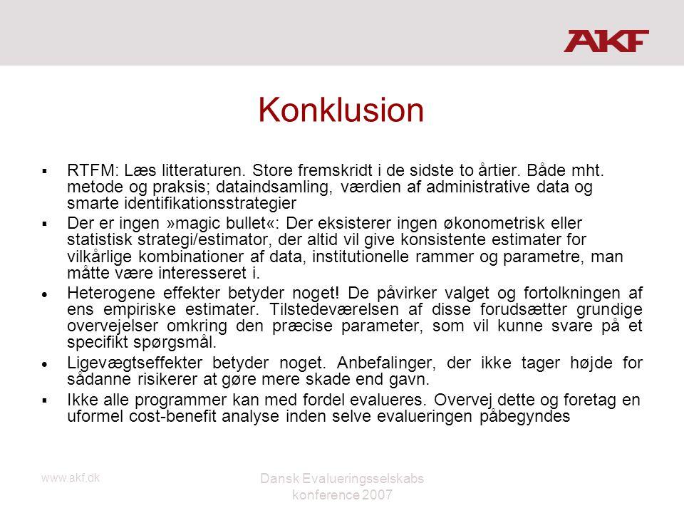 www.akf.dk Dansk Evalueringsselskabs konference 2007 Konklusion  RTFM: Læs litteraturen. Store fremskridt i de sidste to årtier. Både mht. metode og