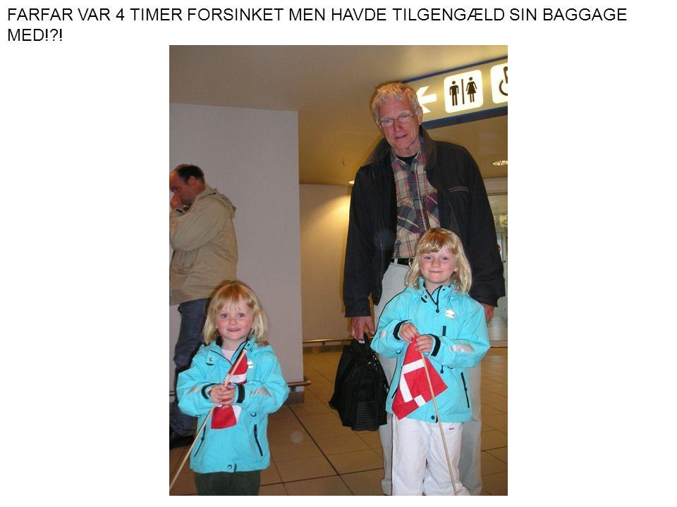 FARFAR VAR 4 TIMER FORSINKET MEN HAVDE TILGENGÆLD SIN BAGGAGE MED!?!