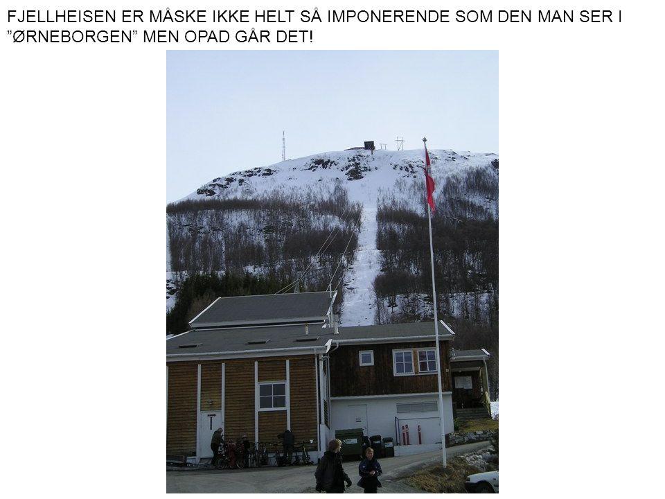 """FJELLHEISEN ER MÅSKE IKKE HELT SÅ IMPONERENDE SOM DEN MAN SER I """"ØRNEBORGEN"""" MEN OPAD GÅR DET!"""