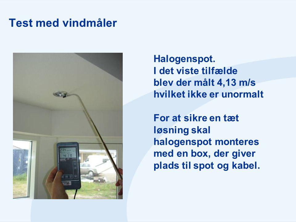 Test med vindmåler Halogenspot. I det viste tilfælde blev der målt 4,13 m/s hvilket ikke er unormalt For at sikre en tæt løsning skal halogenspot mont