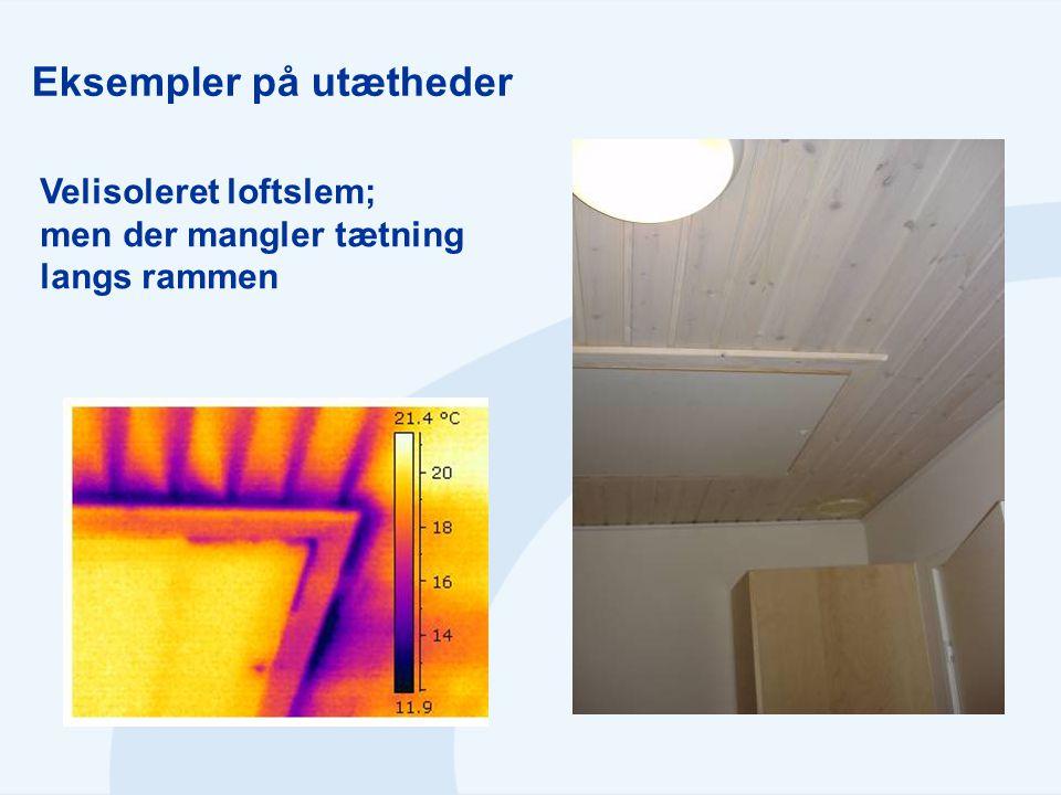 Eksempler på utætheder Velisoleret loftslem; men der mangler tætning langs rammen
